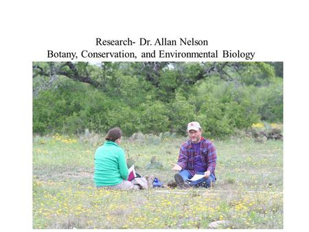 Research- Dr. Allan Nelson Botany, Conservation, and Environmental Biology.