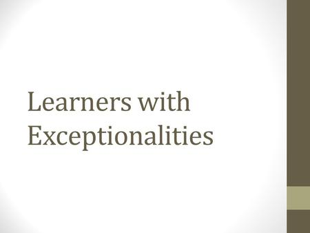 Learners with Exceptionalities. Learners with exceptionalities More than 6.5 million students are diagnosed as having exceptionalities – learning or emotional.