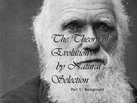 The Theory of Evolution by Natural Selection Part 1: Background.