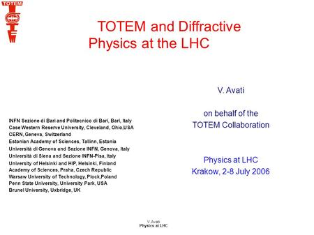 V.Avati Physics at LHC TOTEM and Diffractive Physics at the LHC INFN Sezione di Bari and Politecnico di Bari, Bari, Italy Case Western Reserve University,
