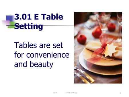 3.01 E Table Setting Tables are set for convenience and beauty 1 3.01ETable Setting.