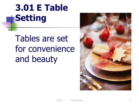 3.01 E Table Setting Tables are set for convenience and beauty