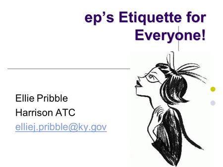 Ep's <strong>Etiquette</strong> for Everyone! Ellie Pribble Harrison ATC