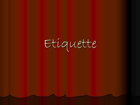 Etiquette What is Etiquette? It is an indefinite set of rules of good manner & behavior It is an indefinite set of rules of good manner & behavior Comes.