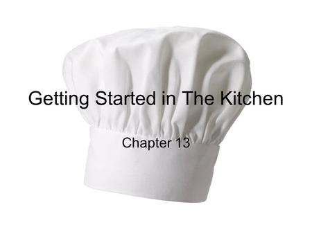 Getting Started in The Kitchen Chapter 13. Objectives Identify abbreviations and define cooking terms used in recipes Measure ingredients for use in recipes.