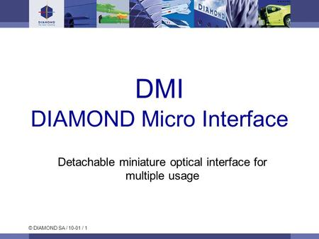 © DIAMOND SA / 10-01 / 1 DMI DIAMOND Micro Interface Detachable miniature optical interface for multiple usage.