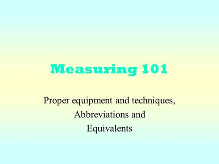 Measuring 101 Proper equipment and techniques, Abbreviations and Equivalents.