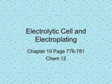 Electrolytic Cell and Electroplating Chapter 19 Page 776-781 Chem 12.