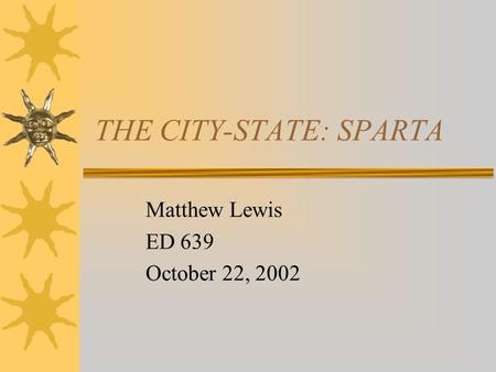 THE CITY-STATE: SPARTA Matthew Lewis ED 639 October 22, 2002.