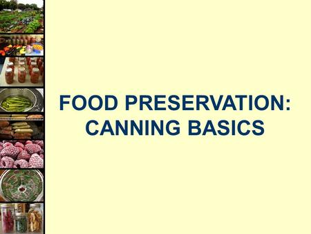 FOOD PRESERVATION: CANNING BASICS