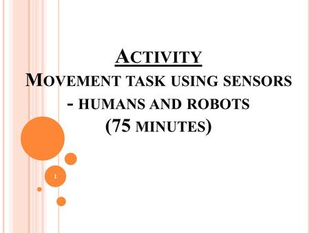 A CTIVITY M OVEMENT TASK USING SENSORS - HUMANS AND ROBOTS (75 MINUTES ) 1.