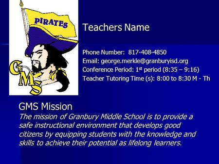 GMS Mission The mission of Granbury Middle School is to provide a safe instructional environment that develops good citizens by equipping students with.