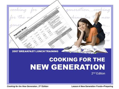 Cooking for the New Generation, 2 nd EditionLesson 4 New Generation Foods─Preparing COOKING FOR THE NEW GENERATION 2 nd Edition 2007 BREAKFAST LUNCH TRAINING.