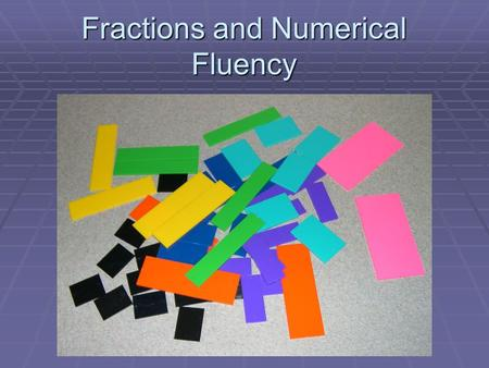 Fractions and Numerical Fluency. Goals & Purposes  Increase teacher knowledge regarding the refinements of the TEKS relating to numerical fluency. 