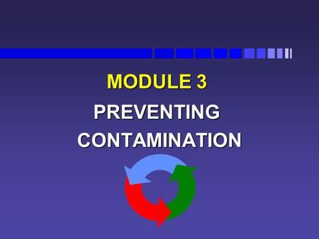 MODULE 3 PREVENTING CONTAMINATION CONTAMINATION. Cross - Contamination Cross-contamination is the transfer of a harmful substance to food by vehicles.