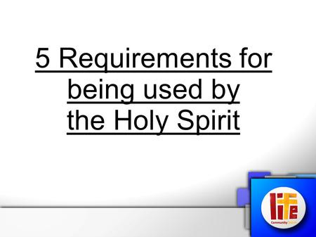 5 Requirements for being used by the Holy Spirit.