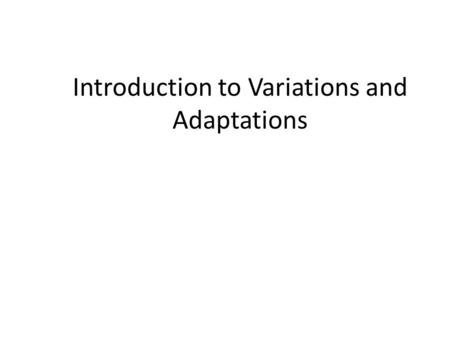 Introduction to Variations and Adaptations. Look at the following animals: 1.Which animal would be best suited to live in THE SNOWY ARCTIC? 2.Why do you.