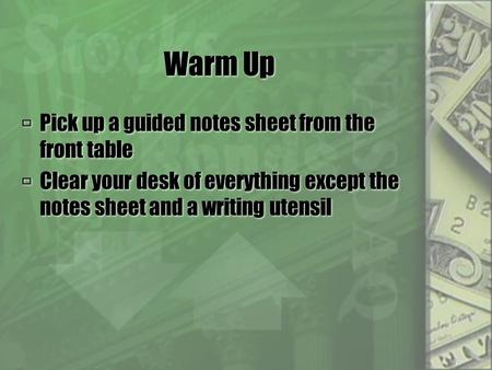 Warm Up  Pick up a guided notes sheet from the front table  Clear your desk of everything except the notes sheet and a writing utensil  Pick up a guided.