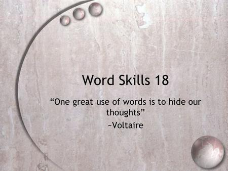 "Word Skills 18 ""One great use of words is to hide our thoughts"" ~Voltaire."