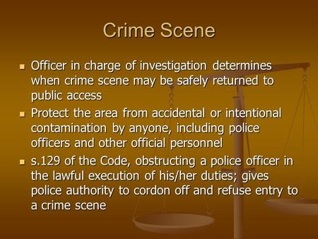 Crime Scene Officer in charge of investigation determines when crime scene may be safely returned to public access Officer in charge of investigation determines.
