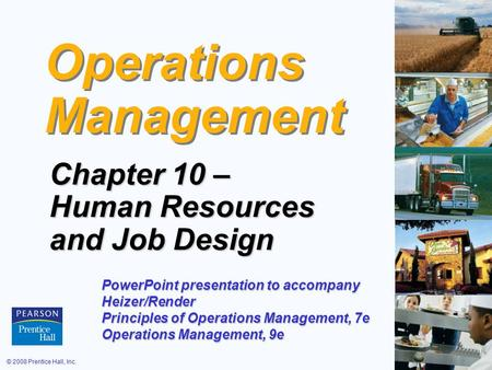 © 2008 Prentice Hall, Inc.10 – 1 Operations Management Chapter 10 – Human Resources and Job Design PowerPoint presentation to accompany Heizer/Render Principles.