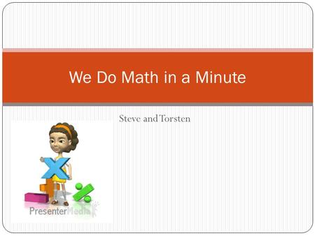 Steve and Torsten We Do Math in a Minute. Introduction In our experiment we had two version of a basic multiplication table. One was in order starting.