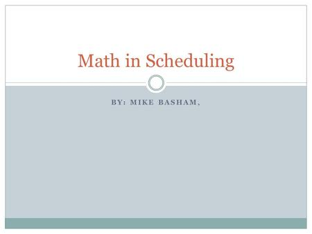 BY: MIKE BASHAM, Math in Scheduling. The Bridges of Konigsberg.