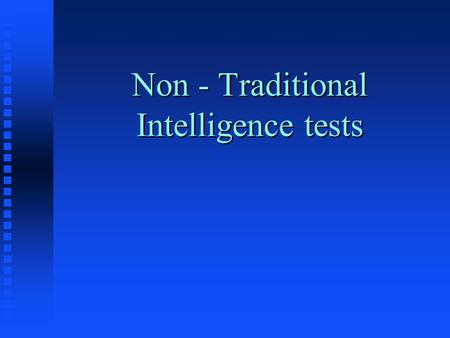 Non - Traditional Intelligence tests. Group Administered Tests n Army Alpha – 1917 - verbal n Army Beta – 1917 - nonverbal n Army test image Army test.