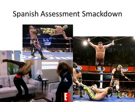Spanish Assessment Smackdown. What are two of the 5 important aspects of objectives? Hint, look at p. 22 Genesee and Upshur 1. CO's = general 2. CO's.