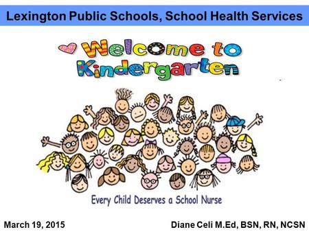 Lexington Public Schools, School Health Services March 19, 2015 Diane Celi M.Ed, BSN, RN, NCSN.