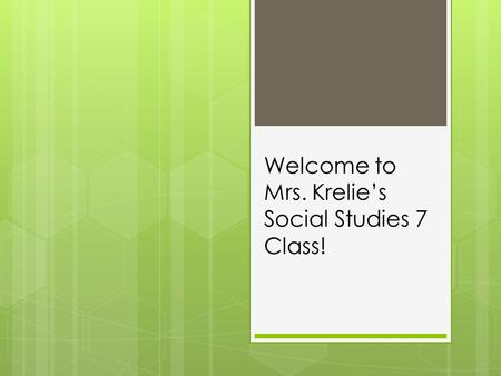 Welcome to Mrs. Krelie's Social Studies 7 Class!.