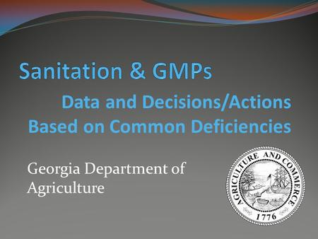 Data and Decisions/Actions Based on Common Deficiencies Georgia Department of Agriculture.