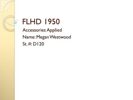 FLHD 1950 Accessories Applied Name: Megan Westwood St. #: D120.