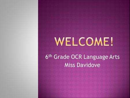 6 th Grade OCR Language Arts Miss Davidove.  Bachelors Degree in Psychology from Rutgers University  Masters Degrees in Elementary and Special Education.
