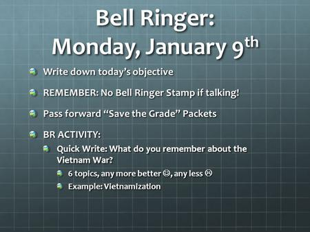 "Bell Ringer: Monday, January 9 th Write down today's objective REMEMBER: No Bell Ringer Stamp if talking! Pass forward ""Save the Grade"" Packets BR ACTIVITY:"
