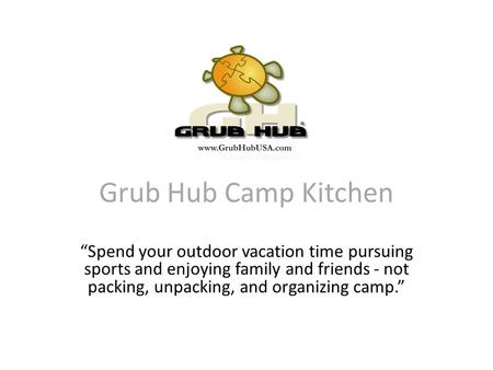 "Grub Hub Camp Kitchen ""Spend your outdoor vacation time pursuing sports and enjoying family and friends - not packing, unpacking, and organizing camp."""