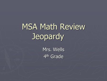 MSA Math Review Jeopardy Mrs. Wells 4 th Grade. AlgebraGeometry Measure ment Statistics & Probabilit y Place Value Compute Fractions / Decimals 100 200.