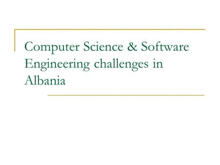 Computer Science & Software Engineering challenges in Albania.