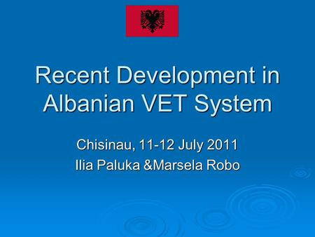 Recent Development in Albanian VET System Chisinau, 11-12 July 2011 Ilia Paluka &Marsela Robo.