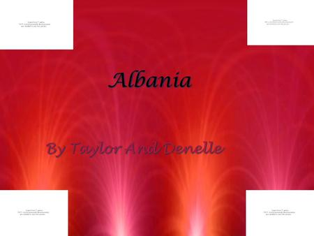 Albania By Taylor And Denelle. Location RAlbania is a European country that is located on the West Coast of the Balkan Peninsula. RThe best way to describe.