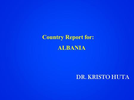 Country Report for: ALBANIA DR. KRISTO HUTA. 2 Demographic Dat a Albania: Population Albania: Population »Year 1990: 3.380.000 inhabitants. »Year 1990: