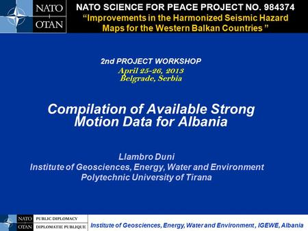 2nd PROJECT WORKSHOP April 25-26, 2013 Belgrade, Serbia Compilation of Available Strong Motion Data for Albania NATO SCIENCE FOR PEACE PROJECT NO. 984374.