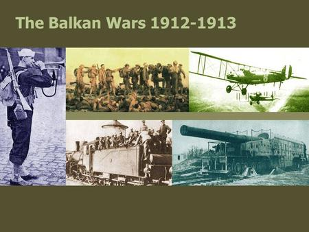 The Balkan Wars 1912-1913. The Balkan League  Turkey's continuing weakness encouraged nationalists in the Balkans to consider winning greater control.