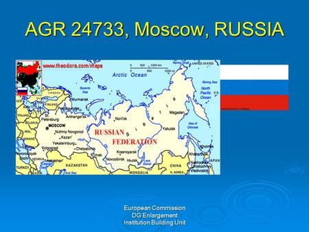 European Commission DG Enlargement Institution Building Unit AGR 24733, Moscow, RUSSIA.