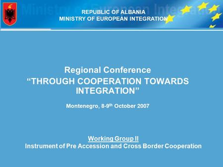 "Regional Conference ""THROUGH COOPERATION TOWARDS INTEGRATION"" Montenegro, 8-9 th October 2007 Working Group II Instrument of Pre Accession and Cross Border."