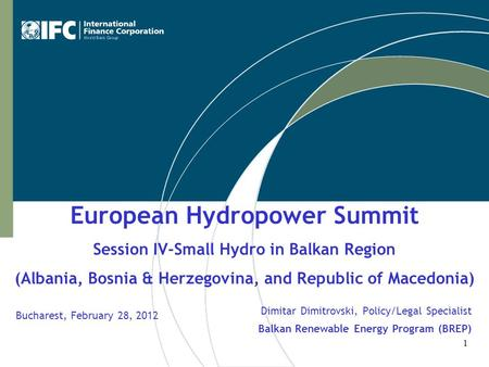 European Hydropower Summit Session IV-Small Hydro in Balkan Region (Albania, Bosnia & Herzegovina, and Republic of Macedonia) Bucharest, February 28, 2012.