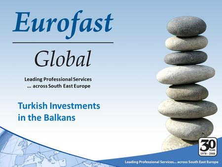 Leading Professional Services... across South East Europe Turkish Investments in the Balkans.