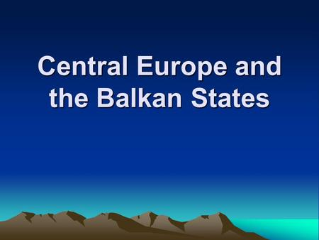 Central Europe and the Balkan States. 1991, Croatia and Slovenia declared independence from Yugoslavia Macedonia also declared independence from Yugoslavia.
