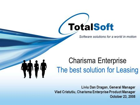 Charisma Enterprise The best solution for Leasing Liviu Dan Dragan, General Manager Vlad Cristutiu, Charisma Enterprise Product Manager October 23, 2008.