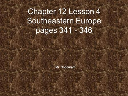 Chapter 12 Lesson 4 Southeastern Europe pages 341 - 346 Mr. Bondurant.